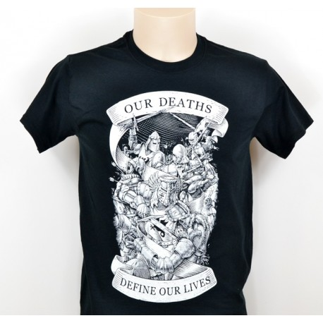 T-SHIRT OUR DEATHS DEFINE OUR LIVES